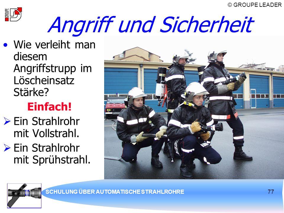 © GROUPE LEADER SCHULUNG ÜBER AUTOMATISCHE STRAHLROHRE77 Angriff und Sicherheit Wie verleiht man diesem Angriffstrupp im Löscheinsatz Stärke? Einfach!