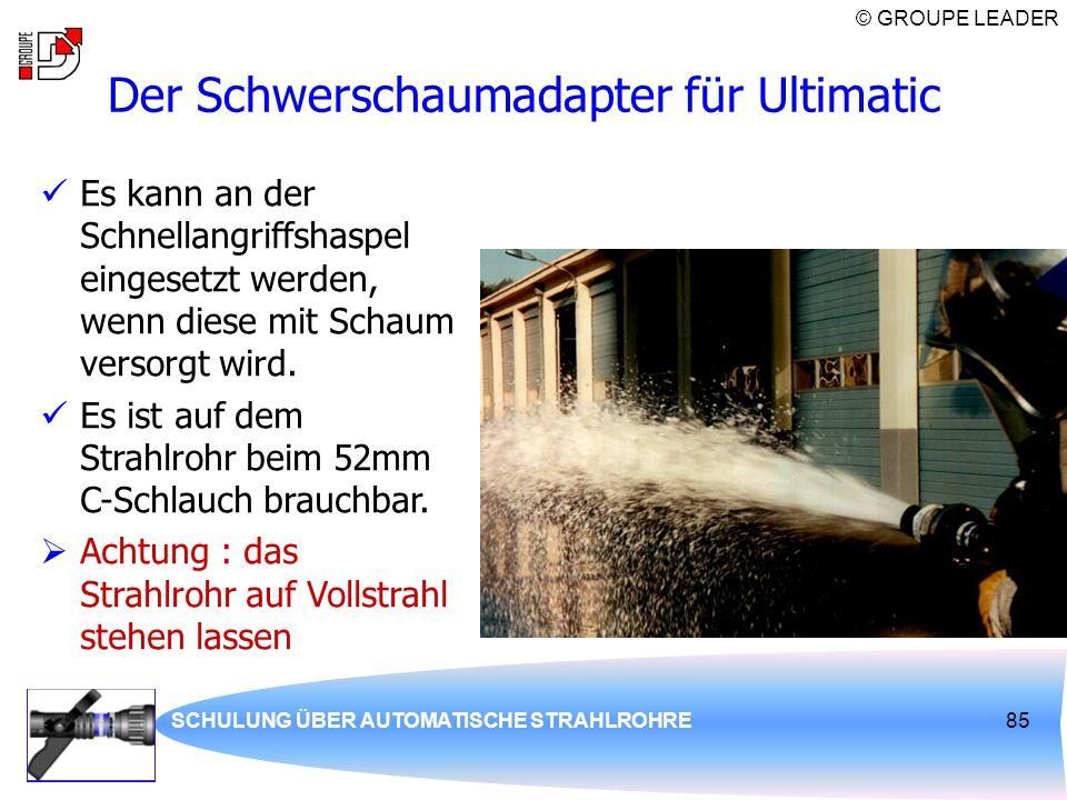 © GROUPE LEADER SCHULUNG ÜBER AUTOMATISCHE STRAHLROHRE85 Der Schwerschaumadapter für Ultimatic Es kann an der Schnellangriffshaspel eingesetzt werden,
