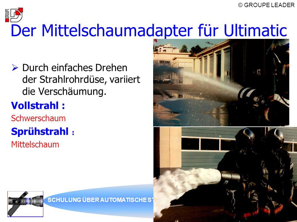 © GROUPE LEADER SCHULUNG ÜBER AUTOMATISCHE STRAHLROHRE86 Der Mittelschaumadapter für Ultimatic  Durch einfaches Drehen der Strahlrohrdüse, variiert d