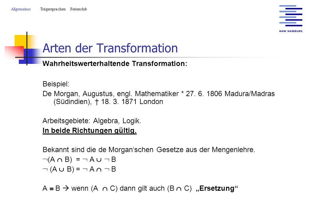 Arten der Transformation Wahrheitswerterhaltende Transformation: Beispiel: De Morgan, Augustus, engl.