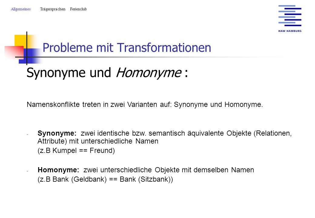 Probleme mit Transformationen AllgemeinesTrägersprachen Ferienclub Synonyme und Homonyme : Namenskonflikte treten in zwei Varianten auf: Synonyme und Homonyme.