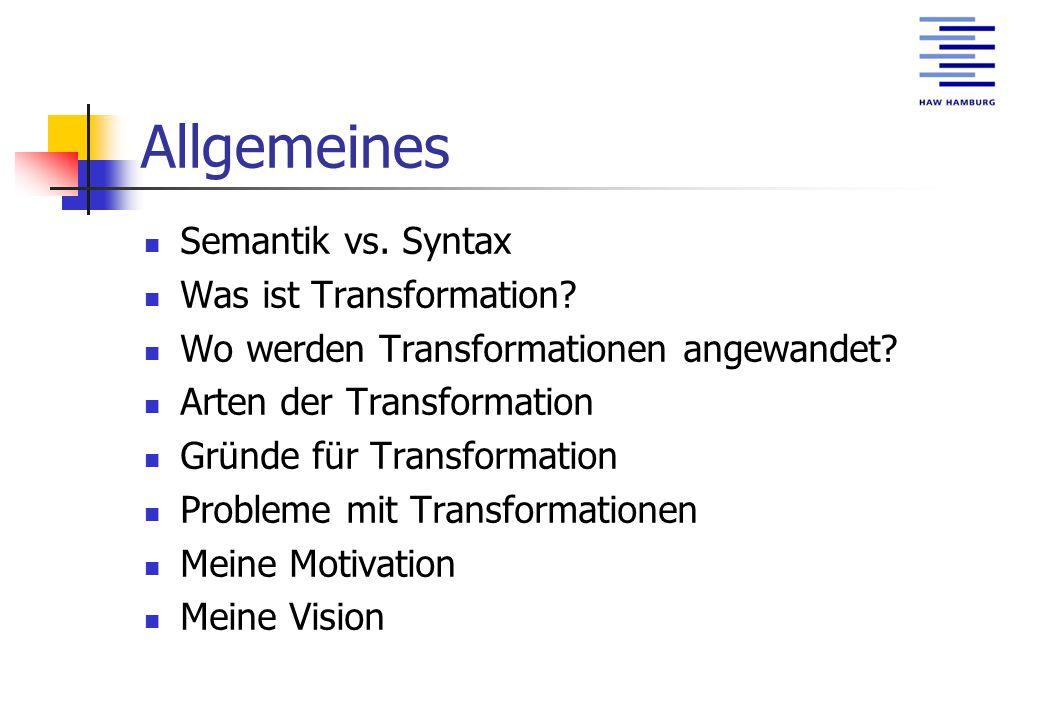 Allgemeines Semantik vs. Syntax Was ist Transformation.