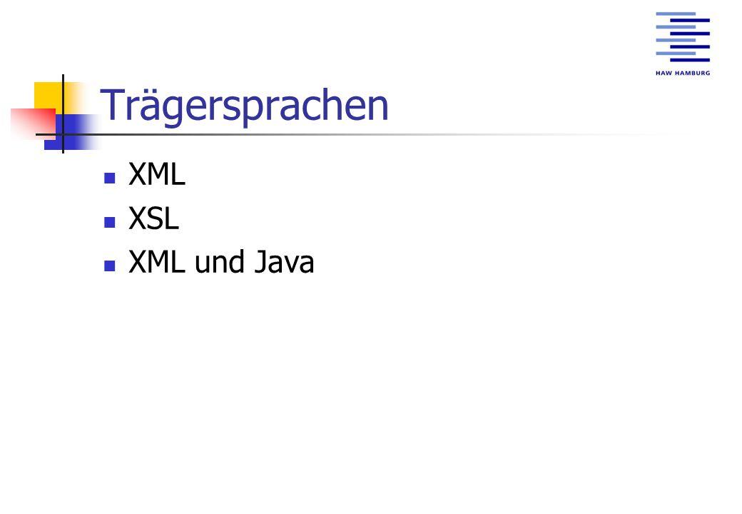 Trägersprachen XML XSL XML und Java