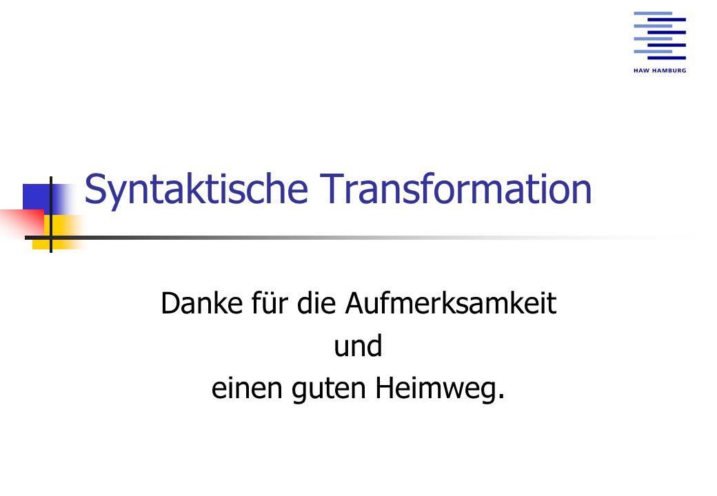 Syntaktische Transformation Danke für die Aufmerksamkeit und einen guten Heimweg.