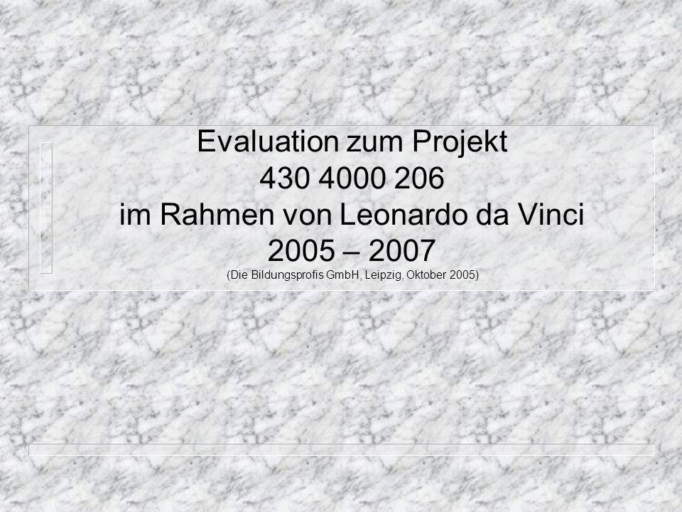 Evaluation zum Projekt 430 4000 206 im Rahmen von Leonardo da Vinci 2005 – 2007 (Die Bildungsprofis GmbH, Leipzig, Oktober 2005)