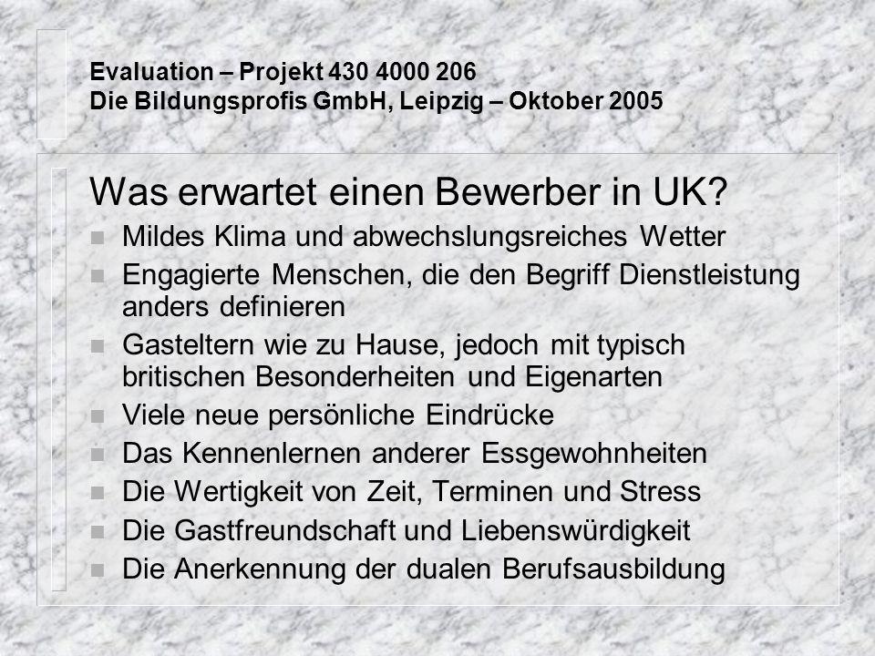 Evaluation – Projekt 430 4000 206 Die Bildungsprofis GmbH, Leipzig – Oktober 2005 Was erwartet einen Bewerber in UK.
