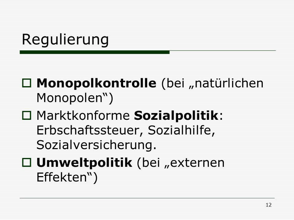 """12 Regulierung  Monopolkontrolle (bei """"natürlichen Monopolen"""")  Marktkonforme Sozialpolitik: Erbschaftssteuer, Sozialhilfe, Sozialversicherung.  Um"""
