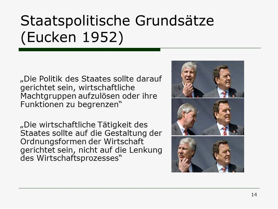 """14 Staatspolitische Grundsätze (Eucken 1952) """"Die Politik des Staates sollte darauf gerichtet sein, wirtschaftliche Machtgruppen aufzulösen oder ihre"""