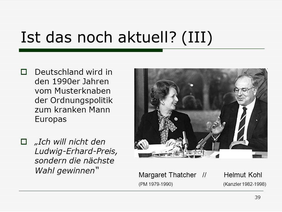 """39 Ist das noch aktuell? (III)  Deutschland wird in den 1990er Jahren vom Musterknaben der Ordnungspolitik zum kranken Mann Europas  """"Ich will nicht"""