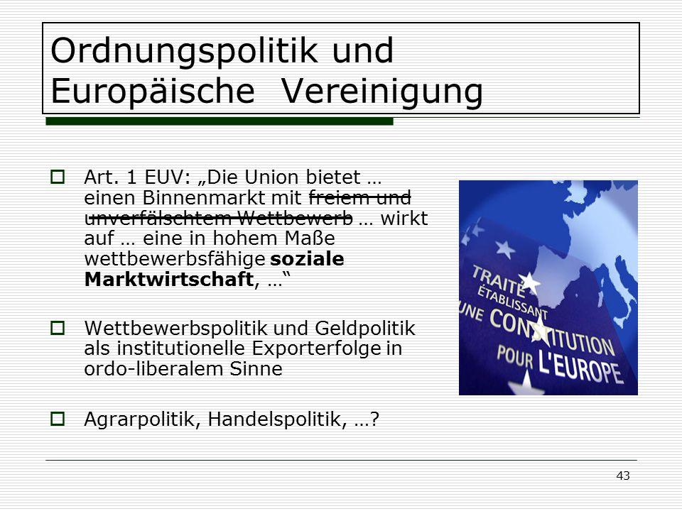 """43 Ordnungspolitik und Europäische Vereinigung  Art. 1 EUV: """"Die Union bietet … einen Binnenmarkt mit freiem und unverfälschtem Wettbewerb … wirkt au"""