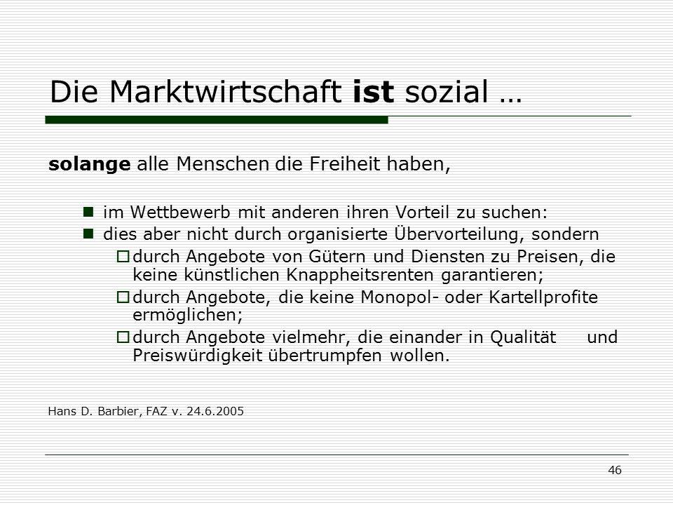 46 Die Marktwirtschaft ist sozial … solange alle Menschen die Freiheit haben, im Wettbewerb mit anderen ihren Vorteil zu suchen: dies aber nicht durch