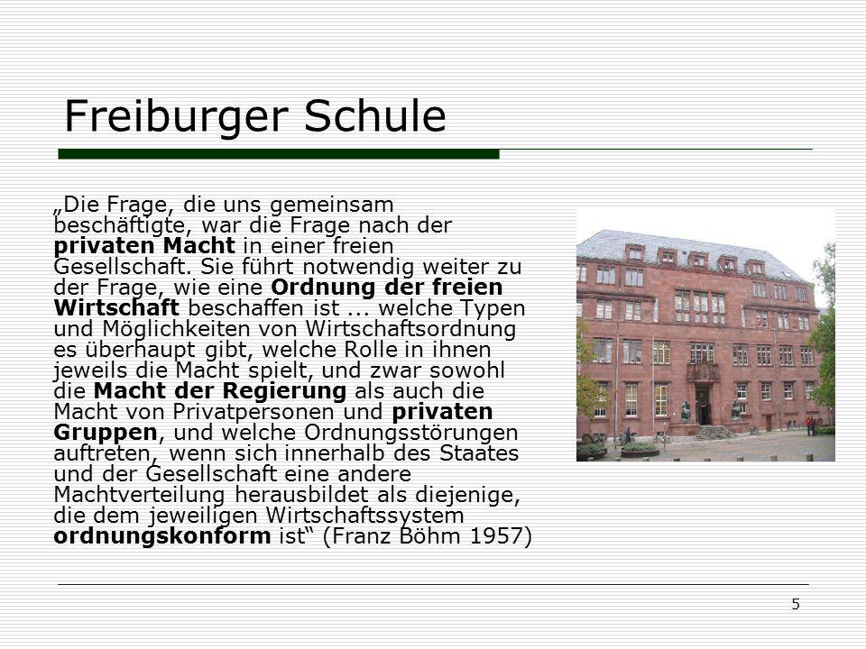 """5 Freiburger Schule """"Die Frage, die uns gemeinsam beschäftigte, war die Frage nach der privaten Macht in einer freien Gesellschaft. Sie führt notwendi"""