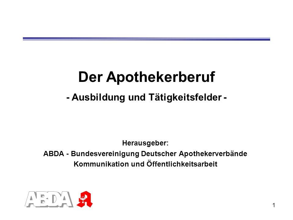 1 Herausgeber: ABDA - Bundesvereinigung Deutscher Apothekerverbände Kommunikation und Öffentlichkeitsarbeit Der Apothekerberuf - Ausbildung und Tätigk