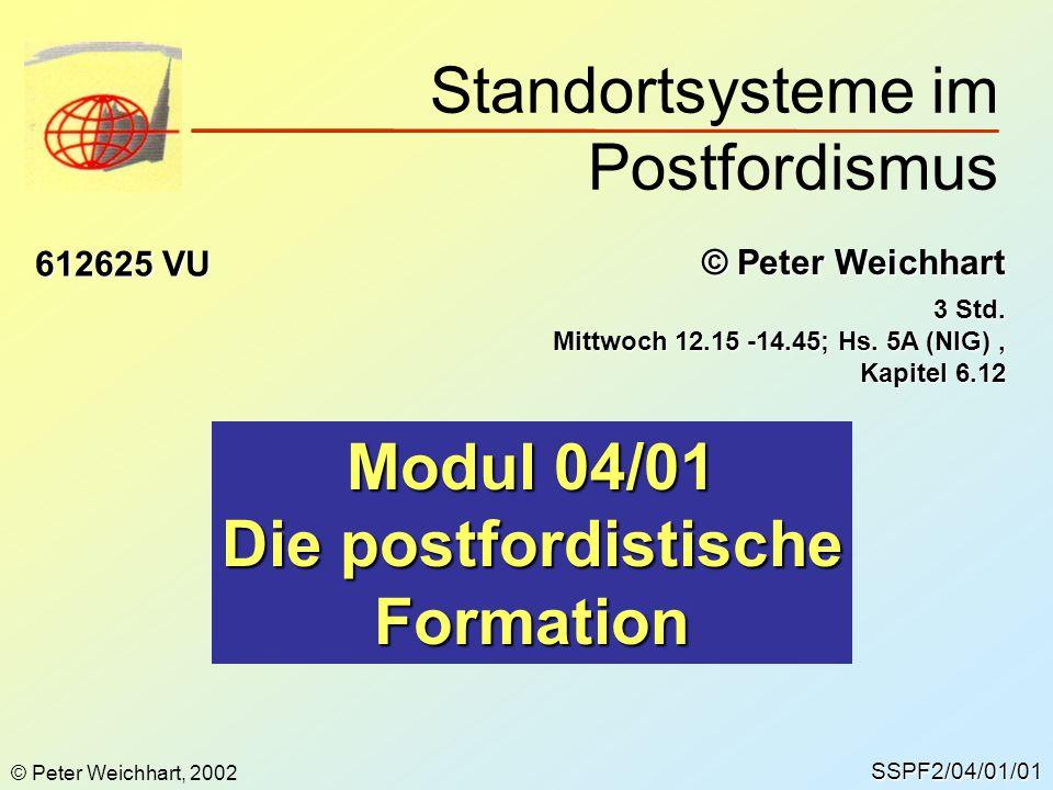 SSPF2/04/01/01 © Peter Weichhart 612625 VU Modul 04/01 Die postfordistische Formation © Peter Weichhart, 2002 Standortsysteme im Postfordismus 3 Std.