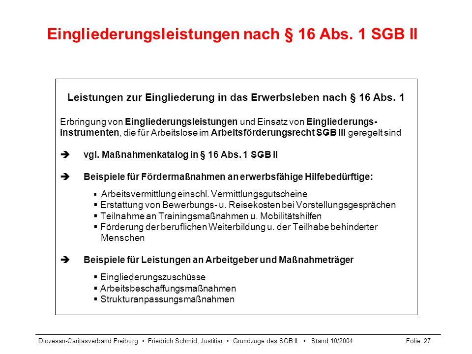 Diözesan-Caritasverband Freiburg Friedrich Schmid, Justitiar Grundzüge des SGB II Stand 10/2004Folie 27 Eingliederungsleistungen nach § 16 Abs. 1 SGB