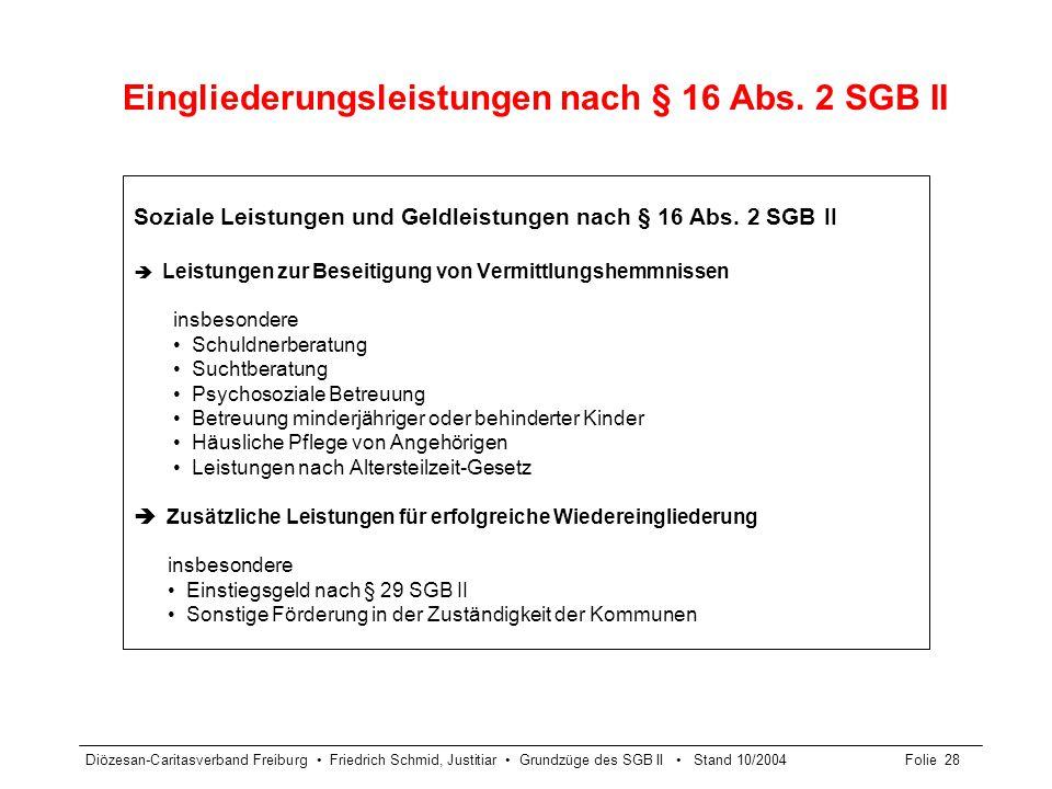 Diözesan-Caritasverband Freiburg Friedrich Schmid, Justitiar Grundzüge des SGB II Stand 10/2004Folie 28 Eingliederungsleistungen nach § 16 Abs. 2 SGB
