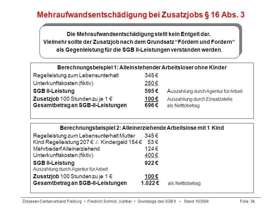 Diözesan-Caritasverband Freiburg Friedrich Schmid, Justitiar Grundzüge des SGB II Stand 10/2004Folie 34 Mehraufwandsentschädigung bei Zusatzjobs § 16