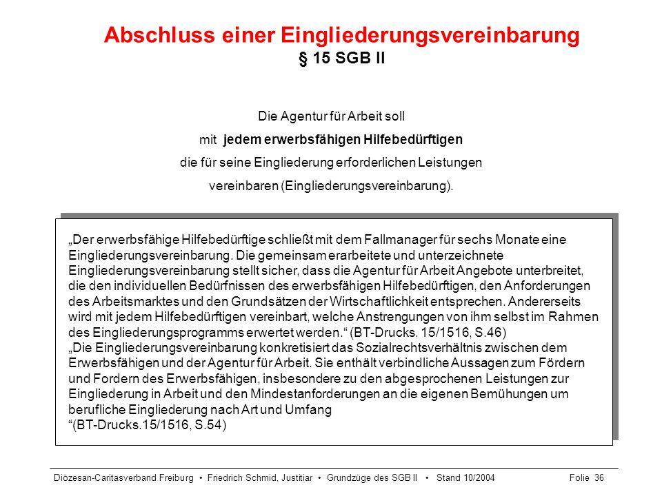 Diözesan-Caritasverband Freiburg Friedrich Schmid, Justitiar Grundzüge des SGB II Stand 10/2004Folie 37 Inhalte der Eingliederungsvereinbarung § 15 Abs.