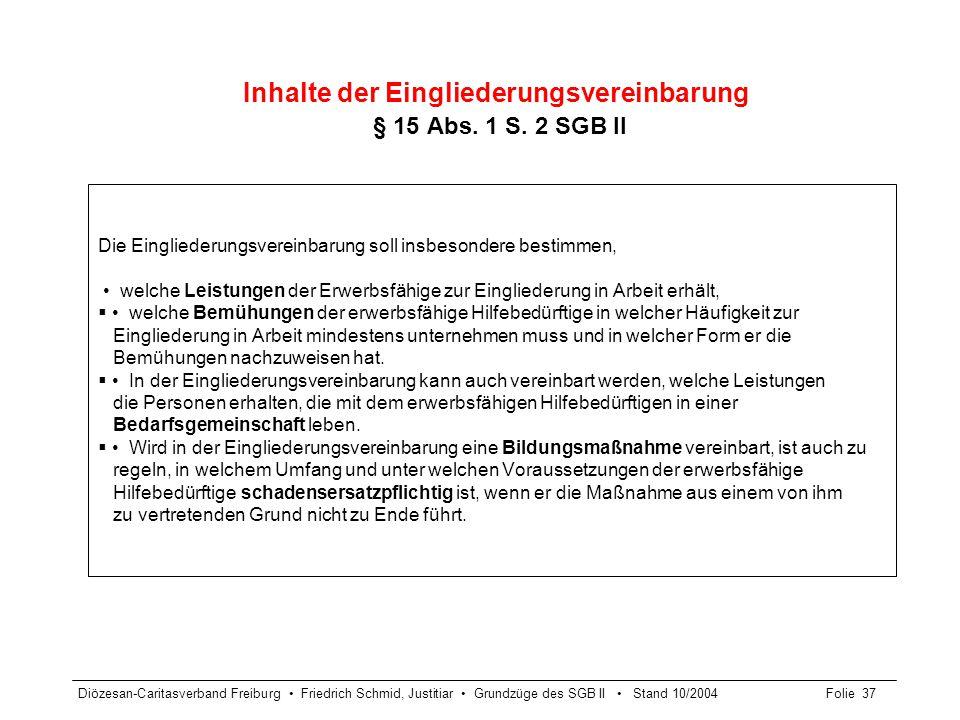 Diözesan-Caritasverband Freiburg Friedrich Schmid, Justitiar Grundzüge des SGB II Stand 10/2004Folie 37 Inhalte der Eingliederungsvereinbarung § 15 Ab