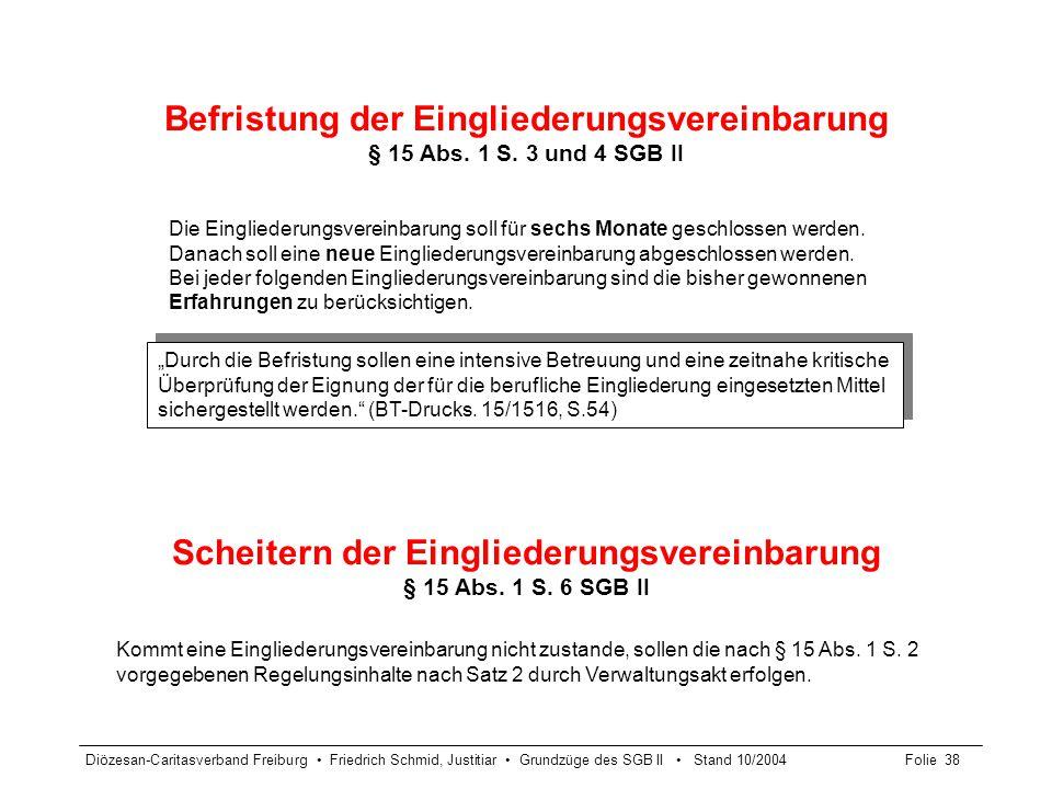 Diözesan-Caritasverband Freiburg Friedrich Schmid, Justitiar Grundzüge des SGB II Stand 10/2004Folie 38 Befristung der Eingliederungsvereinbarung § 15
