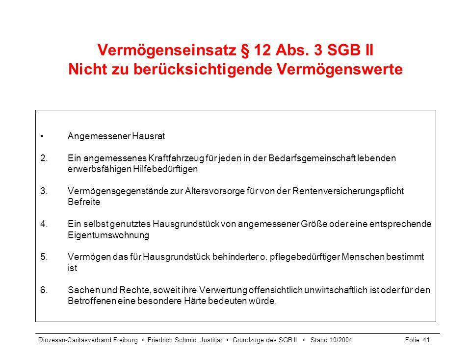 Diözesan-Caritasverband Freiburg Friedrich Schmid, Justitiar Grundzüge des SGB II Stand 10/2004Folie 41 Vermögenseinsatz § 12 Abs. 3 SGB II Nicht zu b