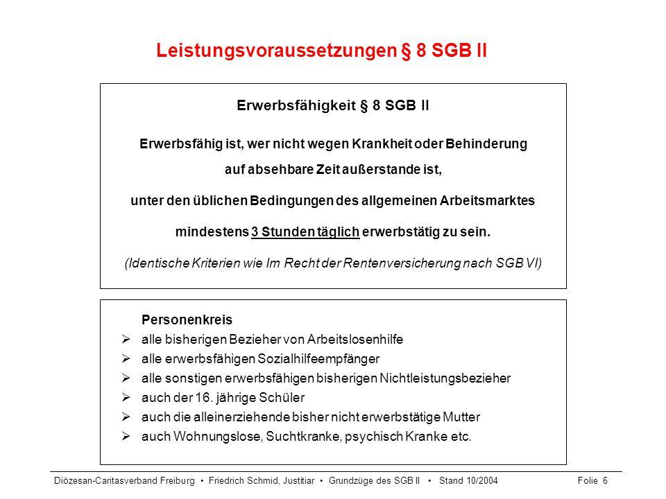 Diözesan-Caritasverband Freiburg Friedrich Schmid, Justitiar Grundzüge des SGB II Stand 10/2004Folie 7 Unterscheidung Regelung der Erwerbsfähigkeit im SGB VI und XII § 43 Abs.