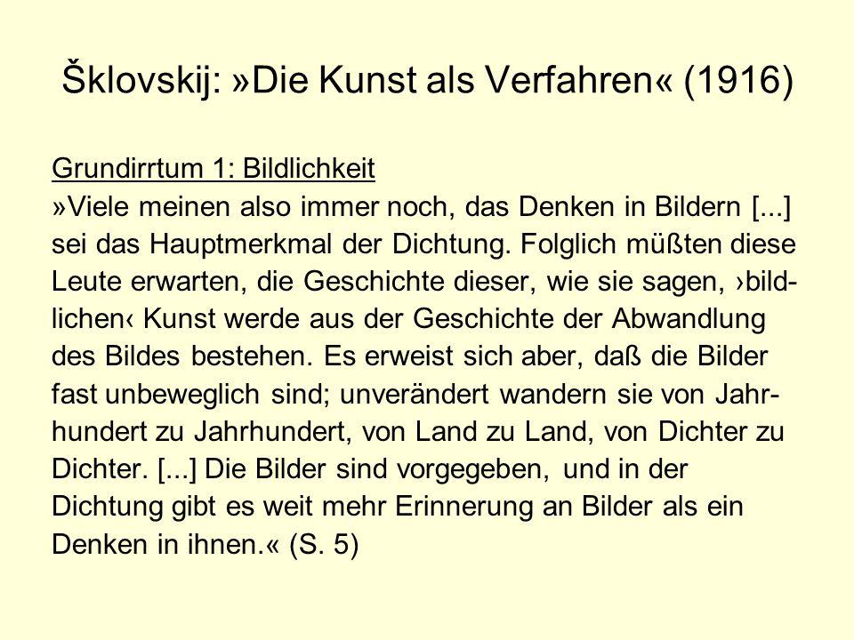 Šklovskij: »Die Kunst als Verfahren« (1916) Grundirrtum 1: Bildlichkeit »Viele meinen also immer noch, das Denken in Bildern [...] sei das Hauptmerkma