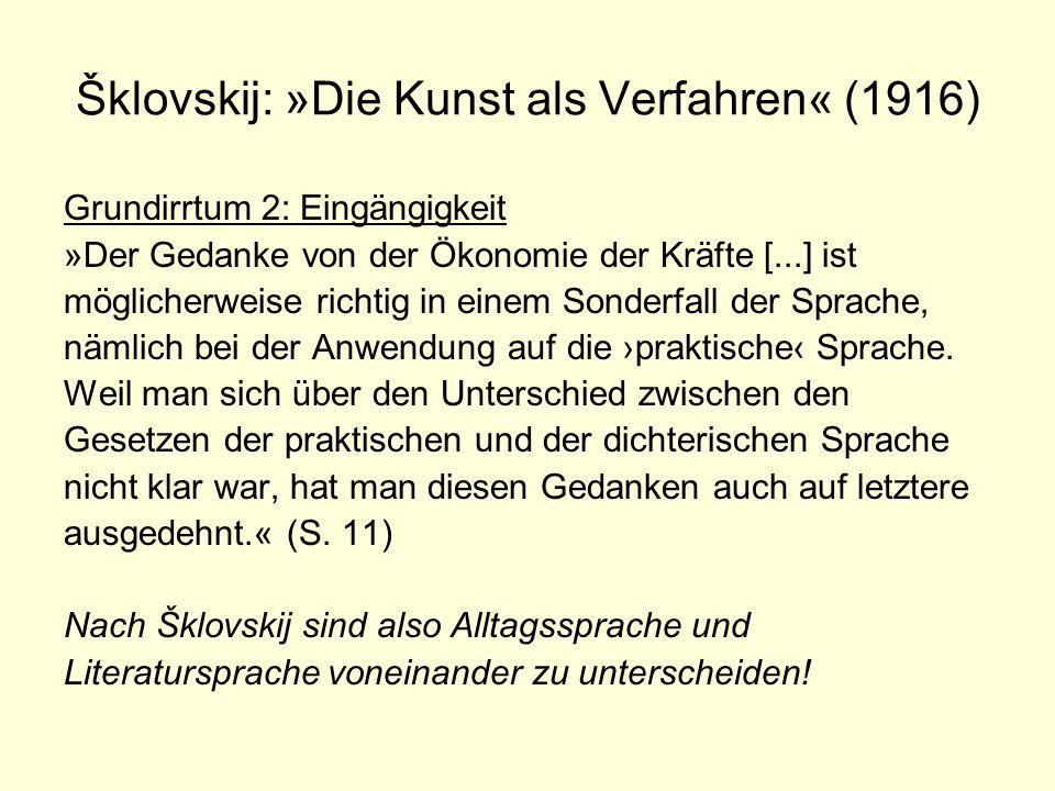 Šklovskij: »Die Kunst als Verfahren« (1916) Grundirrtum 2: Eingängigkeit »Der Gedanke von der Ökonomie der Kräfte [...] ist möglicherweise richtig in