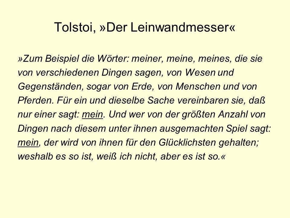Tolstoi, »Der Leinwandmesser« »Zum Beispiel die Wörter: meiner, meine, meines, die sie von verschiedenen Dingen sagen, von Wesen und Gegenständen, sog