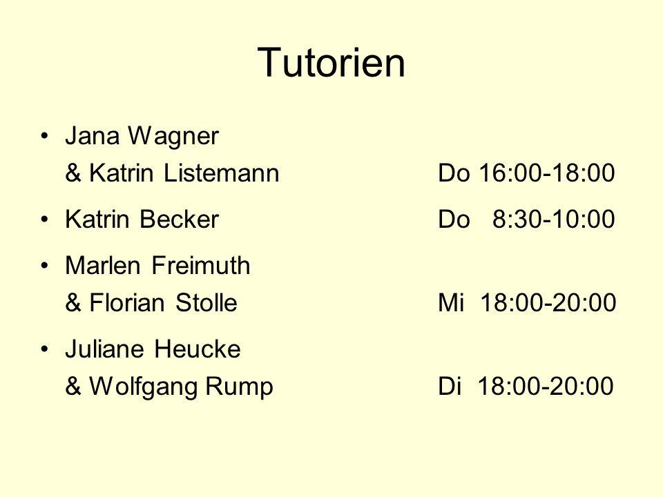 Tutorien Jana Wagner & Katrin ListemannDo 16:00-18:00 Katrin BeckerDo 8:30-10:00 Marlen Freimuth & Florian StolleMi 18:00-20:00 Juliane Heucke & Wolfg