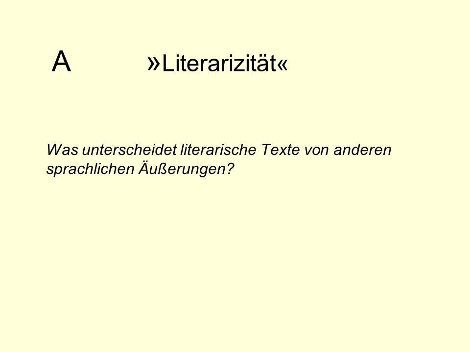 A » Literarizität« Was unterscheidet literarische Texte von anderen sprachlichen Äußerungen.