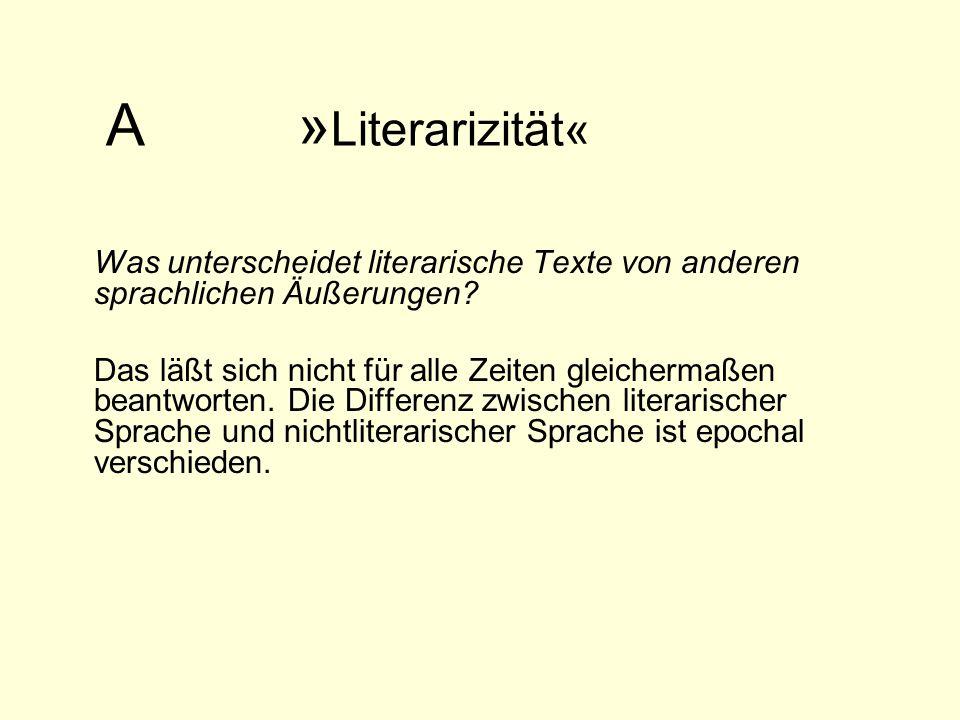 A » Literarizität« Was unterscheidet literarische Texte von anderen sprachlichen Äußerungen? Das läßt sich nicht für alle Zeiten gleichermaßen beantwo