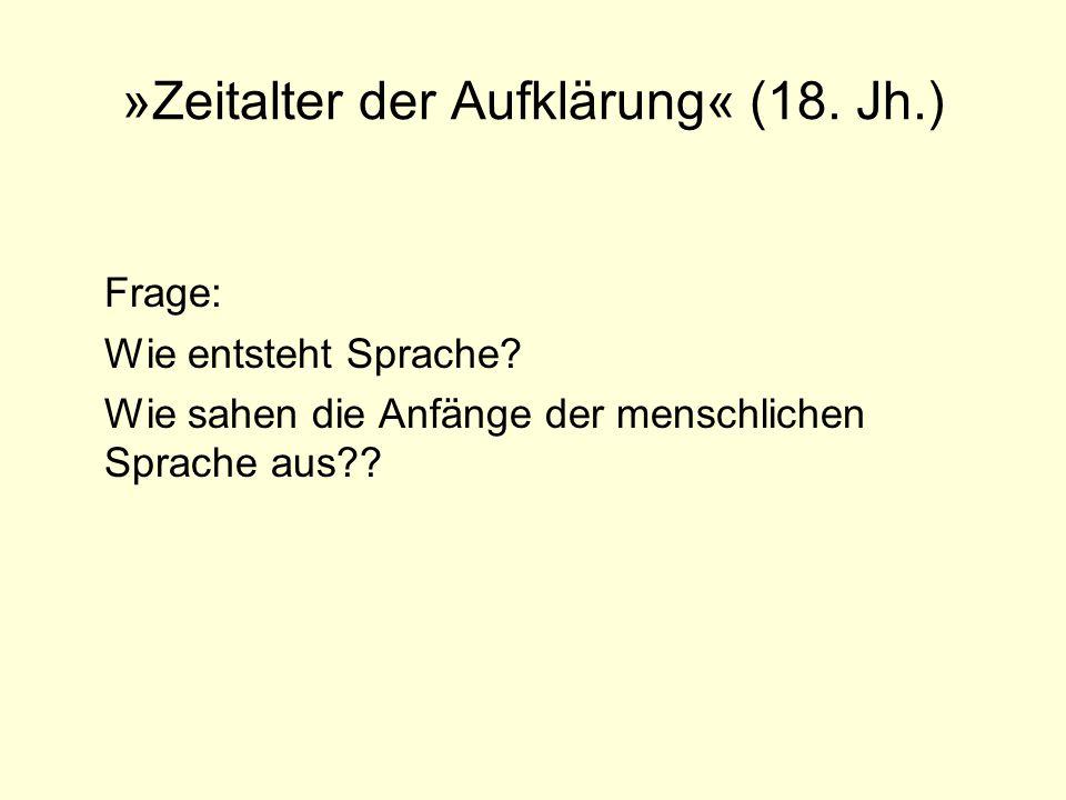 »Zeitalter der Aufklärung« (18. Jh.) Frage: Wie entsteht Sprache? Wie sahen die Anfänge der menschlichen Sprache aus??