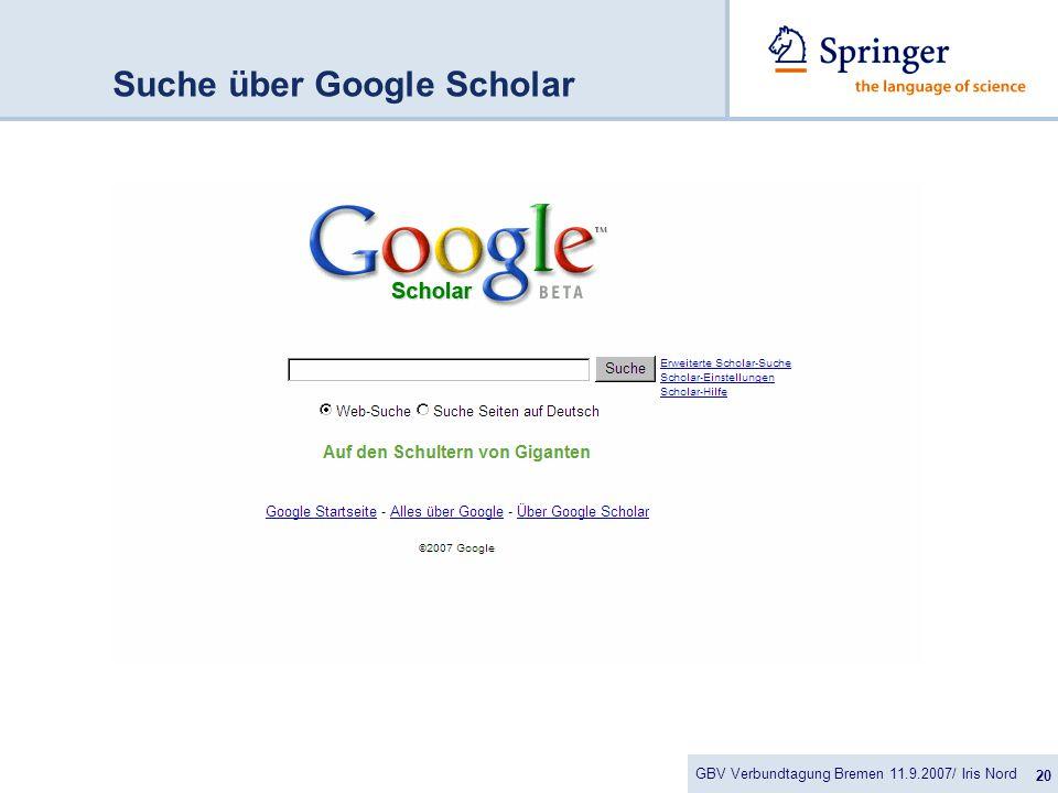 GBV Verbundtagung Bremen 11.9.2007/ Iris Nord 20 Suche über Google Scholar