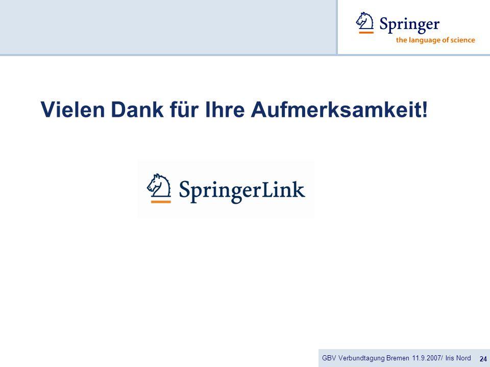 GBV Verbundtagung Bremen 11.9.2007/ Iris Nord 24 Vielen Dank für Ihre Aufmerksamkeit!
