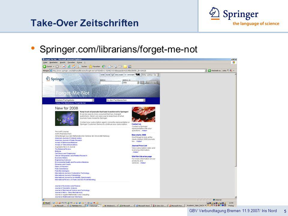 GBV Verbundtagung Bremen 11.9.2007/ Iris Nord 5 Take-Over Zeitschriften Springer.com/librarians/forget-me-not