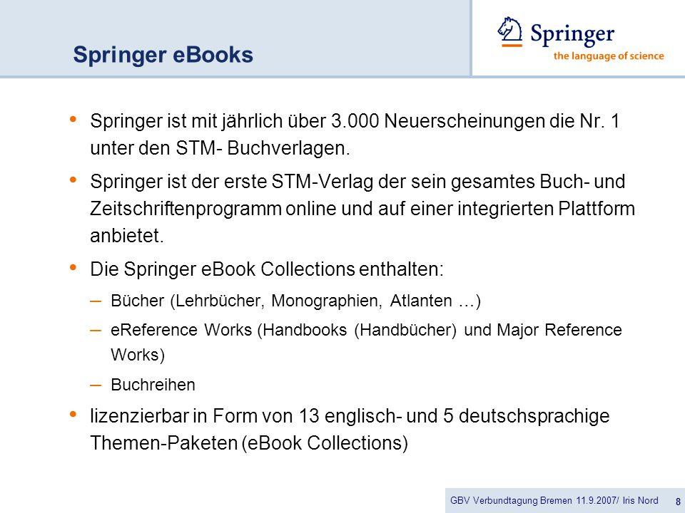 GBV Verbundtagung Bremen 11.9.2007/ Iris Nord 8 Springer eBooks Springer ist mit jährlich über 3.000 Neuerscheinungen die Nr.