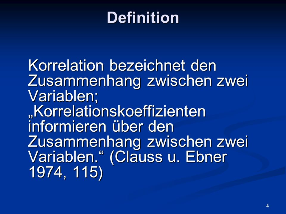"""4 Definition Korrelation bezeichnet den Zusammenhang zwischen zwei Variablen; """"Korrelationskoeffizienten informieren über den Zusammenhang zwischen zw"""