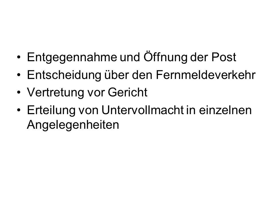 Entgegennahme und Öffnung der Post Entscheidung über den Fernmeldeverkehr Vertretung vor Gericht Erteilung von Untervollmacht in einzelnen Angelegenhe