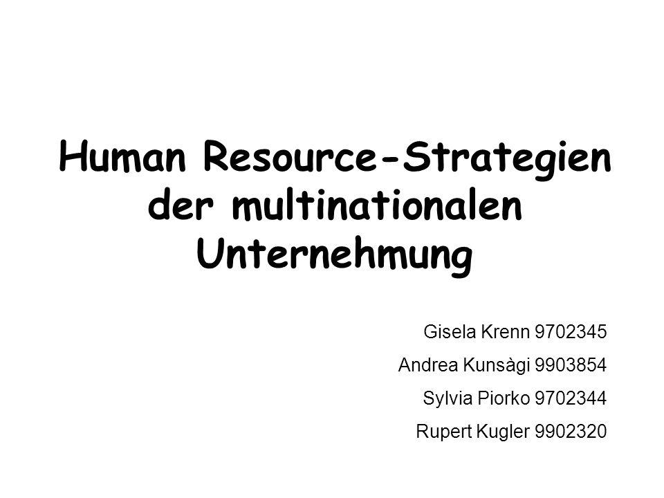 Human Resource-Strategien der multinationalen Unternehmung Gisela Krenn 9702345 Andrea Kunsàgi 9903854 Sylvia Piorko 9702344 Rupert Kugler 9902320