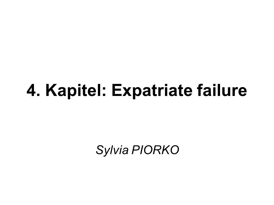 4. Kapitel: Expatriate failure Sylvia PIORKO