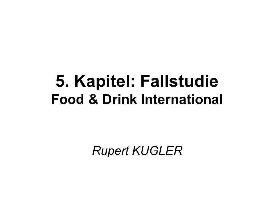 5. Kapitel: Fallstudie Food & Drink International Rupert KUGLER