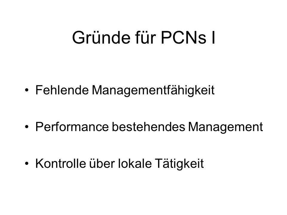 Gründe für PCNs I Fehlende Managementfähigkeit Performance bestehendes Management Kontrolle über lokale Tätigkeit