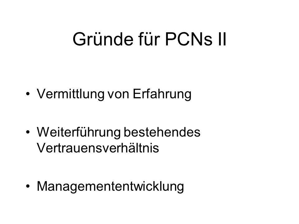 Gründe für PCNs II Vermittlung von Erfahrung Weiterführung bestehendes Vertrauensverhältnis Managemententwicklung
