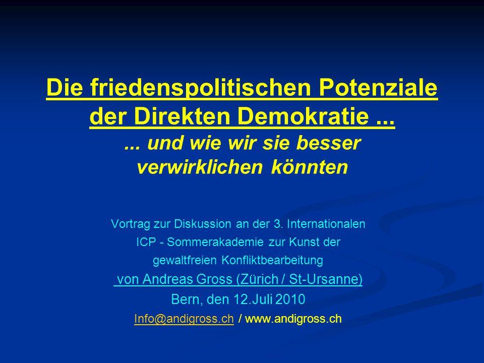 Die friedenspolitischen Potenziale der Direkten Demokratie...... und wie wir sie besser verwirklichen könnten Vortrag zur Diskussion an der 3. Interna