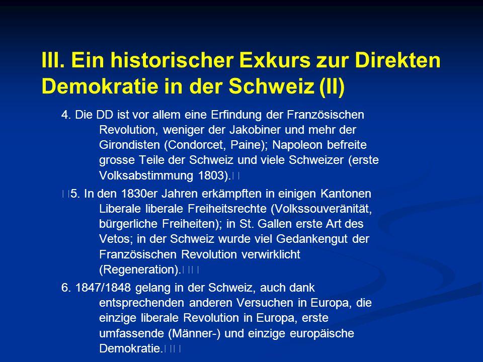 III. Ein historischer Exkurs zur Direkten Demokratie in der Schweiz (II) 4. Die DD ist vor allem eine Erfindung der Französischen Revolution, weniger