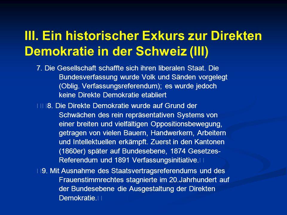 III. Ein historischer Exkurs zur Direkten Demokratie in der Schweiz (III) 7. Die Gesellschaft schaffte sich ihren liberalen Staat. Die Bundesverfassun