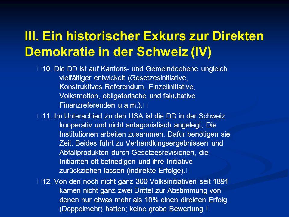 III. Ein historischer Exkurs zur Direkten Demokratie in der Schweiz (IV) 10. Die DD ist auf Kantons- und Gemeindeebene ungleich vielfältiger entwickel