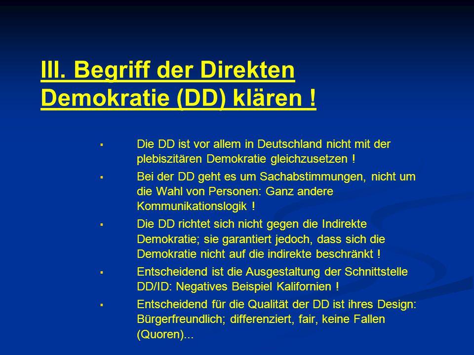 III. Begriff der Direkten Demokratie (DD) klären !   Die DD ist vor allem in Deutschland nicht mit der plebiszitären Demokratie gleichzusetzen !  
