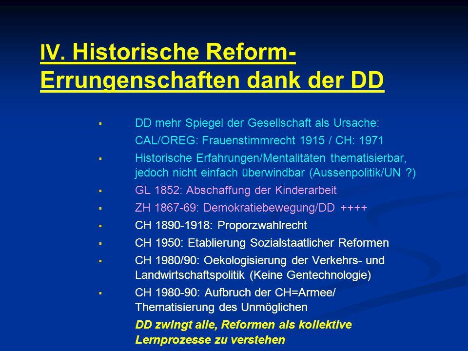 IV. Historische Reform- Errungenschaften dank der DD   DD mehr Spiegel der Gesellschaft als Ursache: CAL/OREG: Frauenstimmrecht 1915 / CH: 1971  
